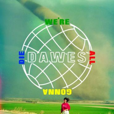 A Matter of Production: Dawes' We're All Gonna Die