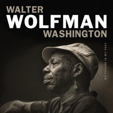 "Walter ""Wolfman"" Washington Renovates The Past"