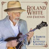Roland White and Friends: A Tribute to the Kentucky Colonels